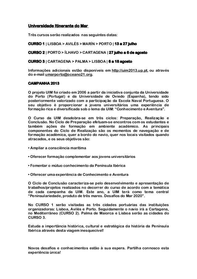 Universidade Itinerante do MarTrês cursos serão realizados nas seguintes datas:CURSO 1   LISBOA > AVILÉS > MARÍN > PORTO  ...