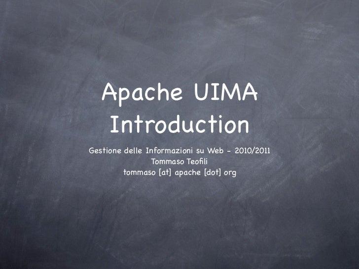 Apache UIMA   IntroductionGestione delle Informazioni su Web - 2010/2011                Tommaso Teofili        tommaso [at]...