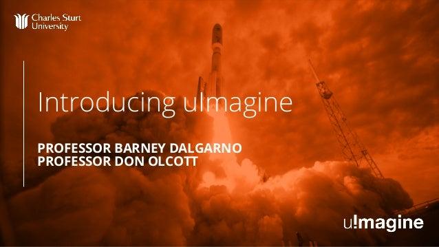 Introducing uImagine PROFESSOR BARNEY DALGARNO PROFESSOR DON OLCOTT