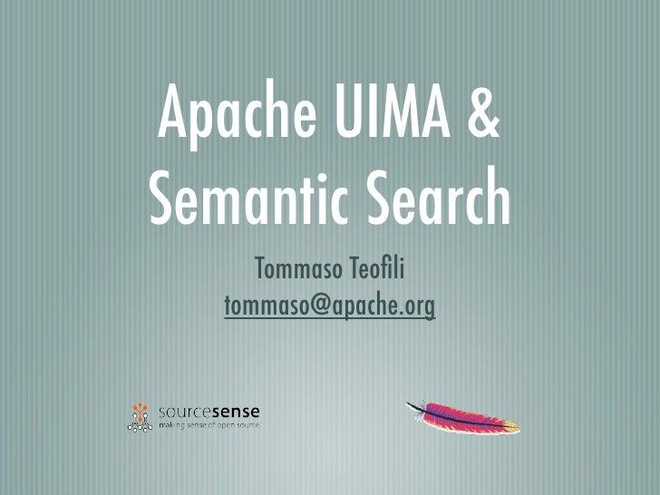 Apache UIMA & Semantic Search       Tommaso Teofili    tommaso@apache.org