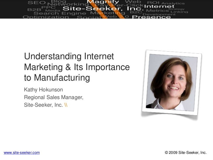 Understanding Internet Marketing & Its Importance to Manufacturing<br />Kathy Hokunson<br />Regional Sales Manager,<br />S...