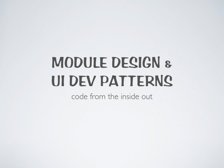 MODULE DESIGN &UI DEV PATTERNS  code from the inside out