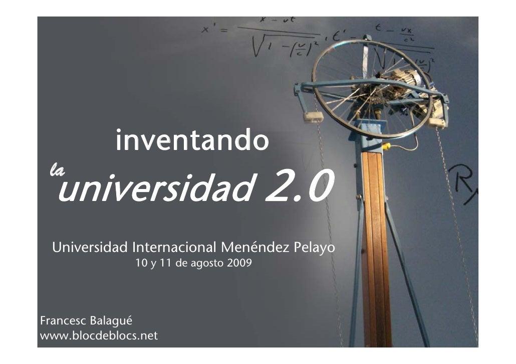 inventando  la   universidad 2.0  Universidad Internacional Menéndez Pelayo                10 y 11 de agosto 2009     Fran...