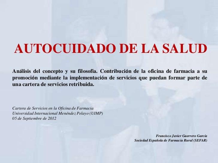 AUTOCUIDADO DE LA SALUDAnálisis del concepto y su filosofía. Contribución de la oficina de farmacia a supromoción mediante...
