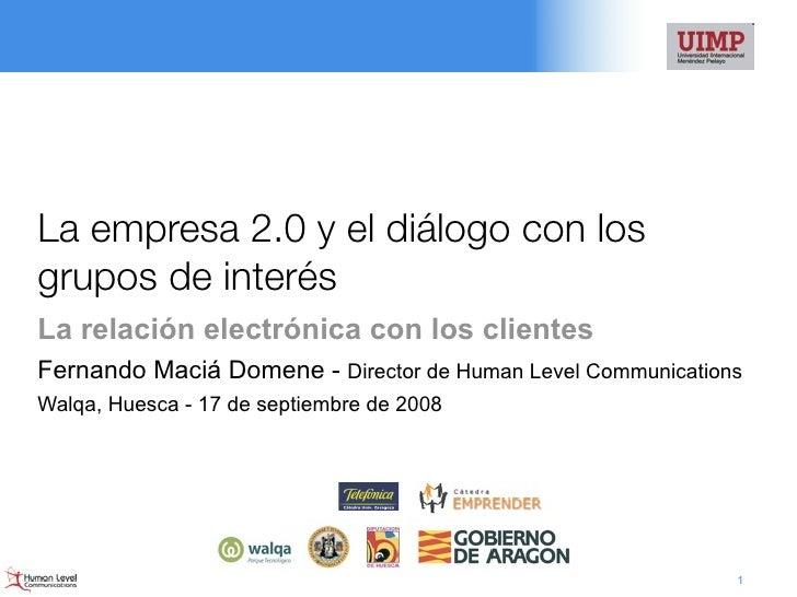 La empresa 2.0 y el diálogo con los grupos de interés La relación electrónica con los clientes Fernando Maciá Domene - Dir...