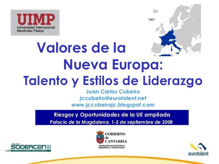 Valores de la  Nueva Europa: Talento y Estilos de Liderazgo Juan Carlos Cubeiro [email_address] www.jccubeirojc.blogspot.c...