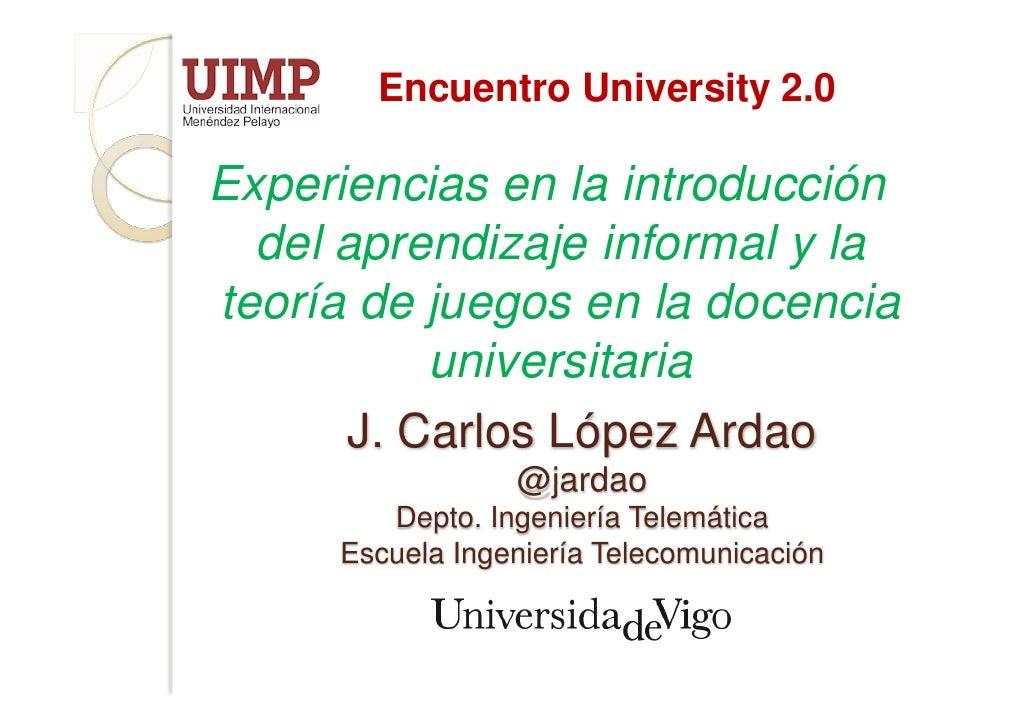 Encuentro University 2.0  Experiencias en la introducción   del aprendizaje informal y la teoría de juegos en la docencia ...