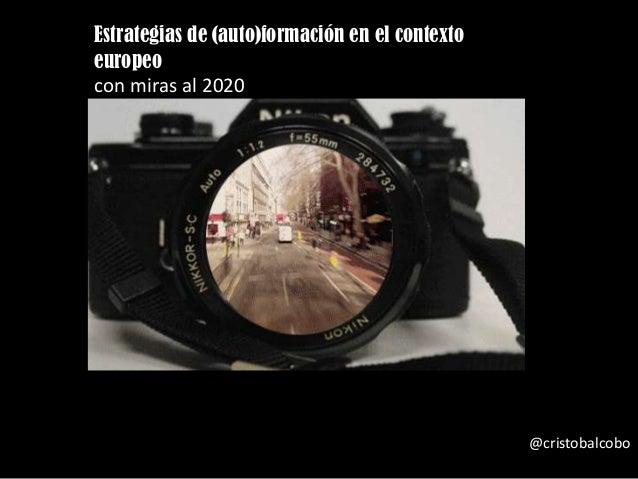 Estrategias de (auto)formación en el contexto europeo con miras al 2020 @cristobalcobo