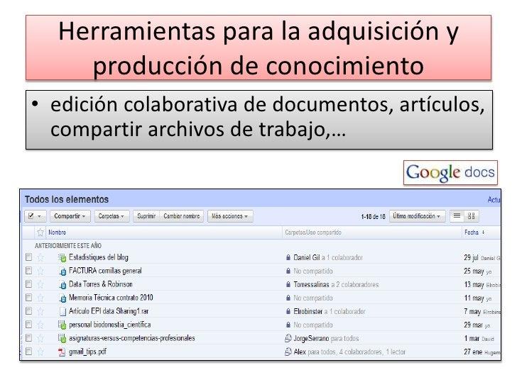 Herramientas para la adquisición y producción de conocimiento <br />edición colaborativa de documentos, artículos, compart...