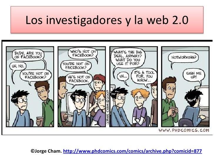 Los investigadores y la web 2.0<br />©Jorge Cham. http://www.phdcomics.com/comics/archive.php?comicid=877<br />