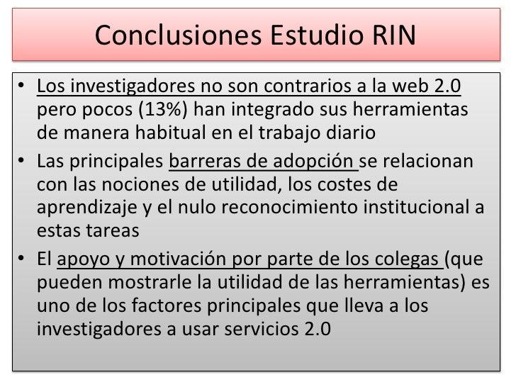 Conclusiones Estudio RIN<br />Los investigadores no son contrarios a la web 2.0 pero pocos (13%) han integrado sus herrami...