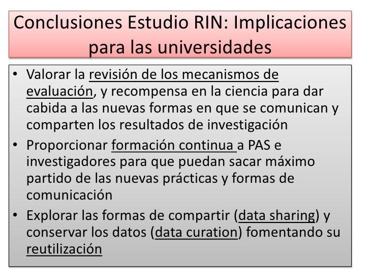 Conclusiones Estudio RIN: Implicaciones para las universidades<br />Valorar la revisión de los mecanismos de evaluación, y...