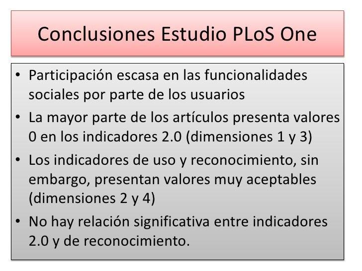 Conclusiones Estudio PLoSOne<br />Participación escasa en las funcionalidades sociales por parte de los usuarios<br />La m...