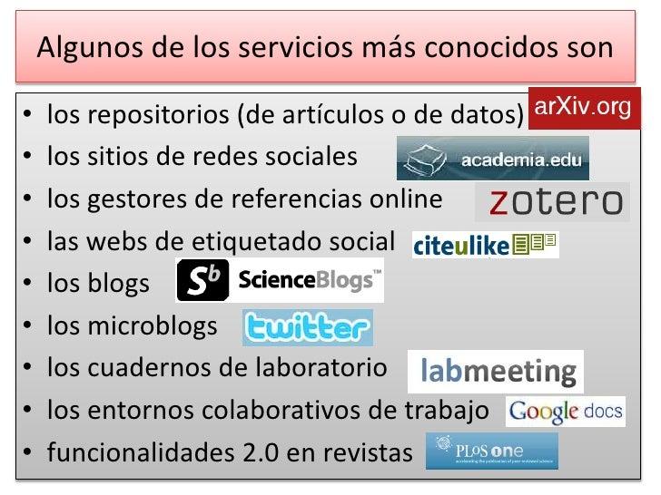 Algunos de los servicios más conocidos son <br />los repositorios (de artículos o de datos)<br />los sitios de redes socia...
