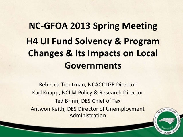 NC-GFOA 2013 Spring MeetingH4 UI Fund Solvency & ProgramChanges & Its Impacts on Local        Governments    Rebecca Trout...