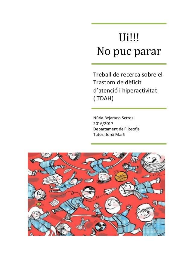Ui!!! No puc parar Treball de recerca sobre el Trastorn de dèficit d'atenció i hiperactivitat ( TDAH) Núria Bejarano Serre...