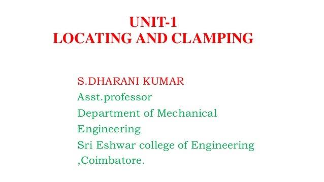 S.DHARANI KUMAR Asst.professor Department of Mechanical Engineering Sri Eshwar college of Engineering ,Coimbatore. UNIT-1 ...