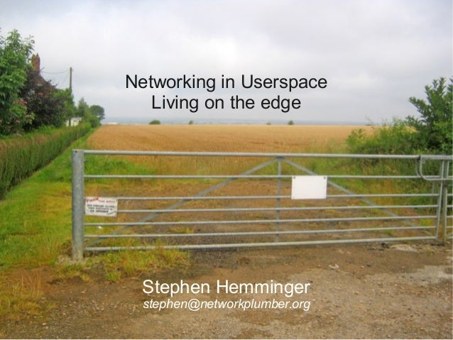 Networking in Userspace   Living on the edge  Stephen Hemminger  stephen@networkplumber.org