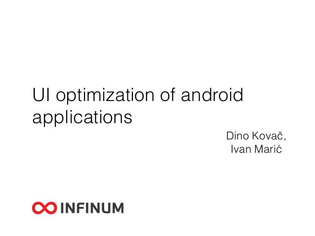 UI optimization of android applications Dino Kovač, Ivan Marić