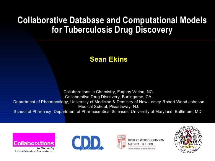 Collaborative Database and Computational Models for Tuberculosis Drug Discovery Sean Ekins Collaborations in Chemistry, Fu...
