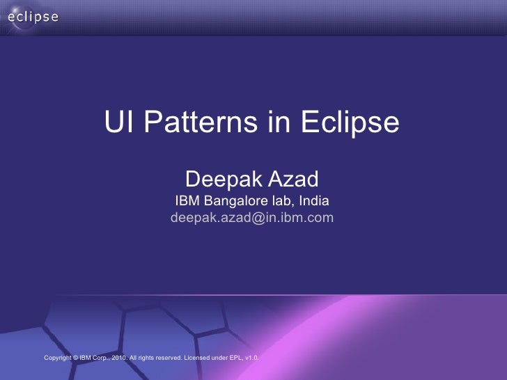 Deepak Azad IBM Bangalore lab, India [email_address] UI Patterns in Eclipse