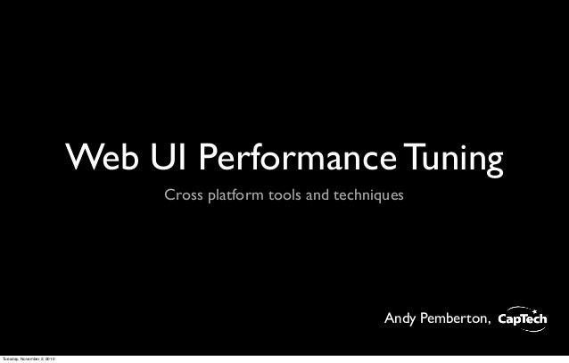 Web UI Performance Tuning Cross platform tools and techniques Andy Pemberton, Tuesday, November 2, 2010