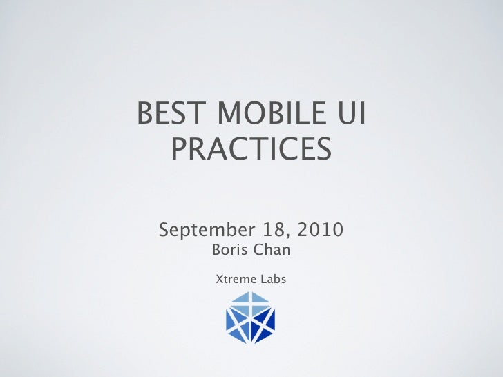 BEST MOBILE UI   PRACTICES   September 18, 2010       Boris Chan       Xtreme Labs