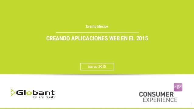 Evento México CREANDO APLICACIONES WEB EN EL 2015 Marzo 2015 1