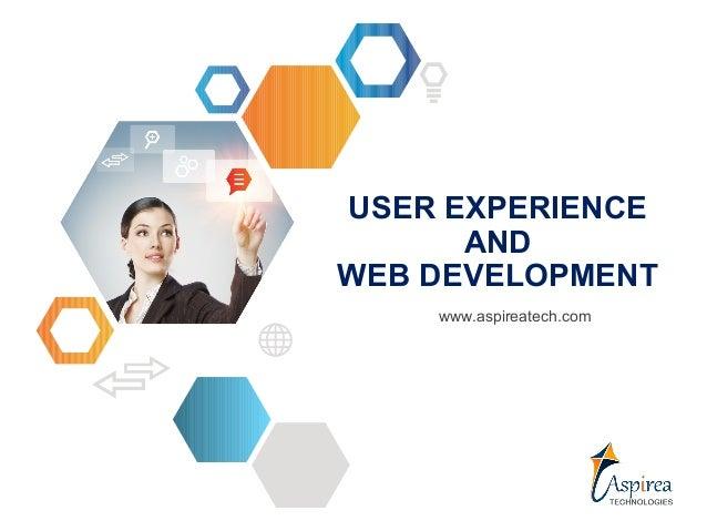 USER EXPERIENCE      ANDWEB DEVELOPMENT    www.aspireatech.com