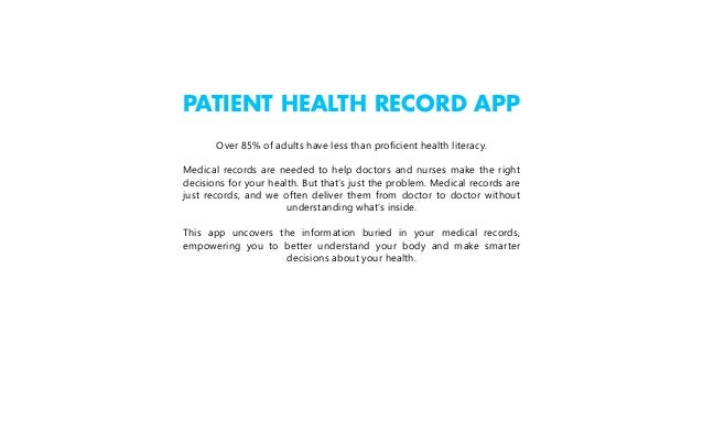PATIENT HEALTH RECORD APP Over 85% of adults have less than proficient health literacy. Medical records are needed to help...