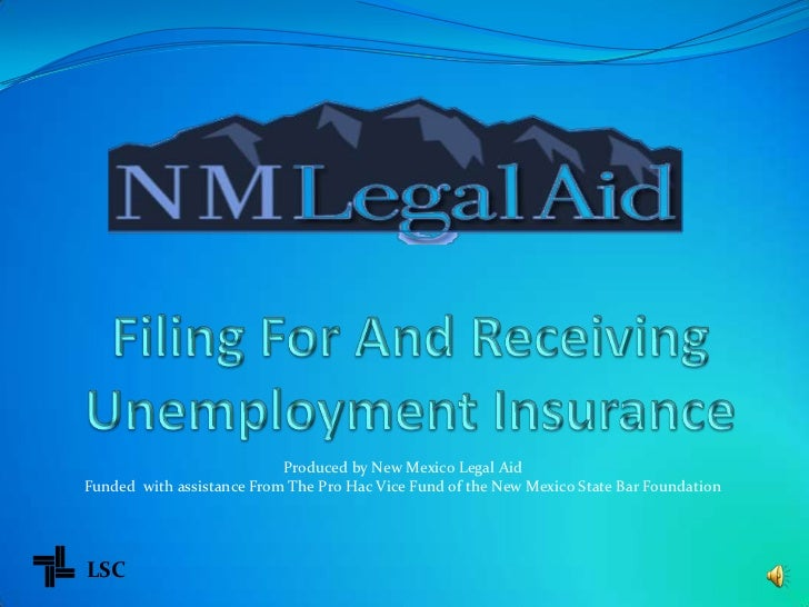 Filing For And Receiving Unemployment Insurance <br />Produced by New Mexico Legal Aid<br />Funded  with assistance From T...