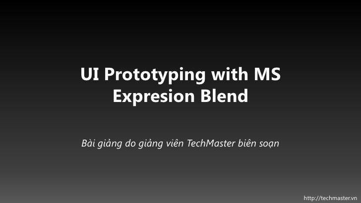 UI Prototyping with MS    Expresion BlendBài giảng do giảng viên TechMaster biên soạn                                     ...