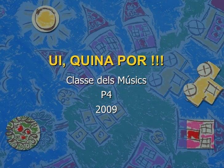 UI, QUINA POR !!! Classe dels Músics P4 2009