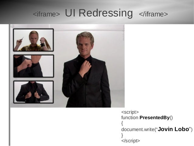 <iframe>   UI Redressing   </iframe>                     <script>                     function PresentedBy()              ...