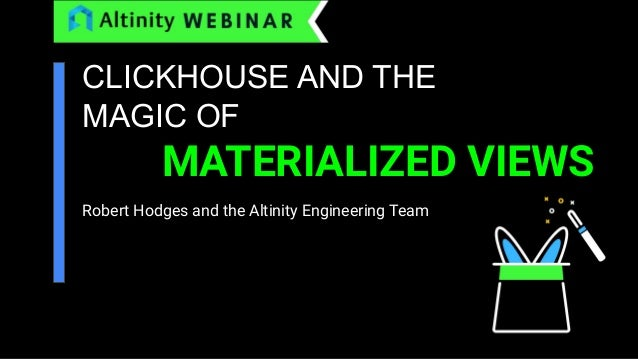 Clickhouse And The Magic Of Materialized Views By Robert Hodges And