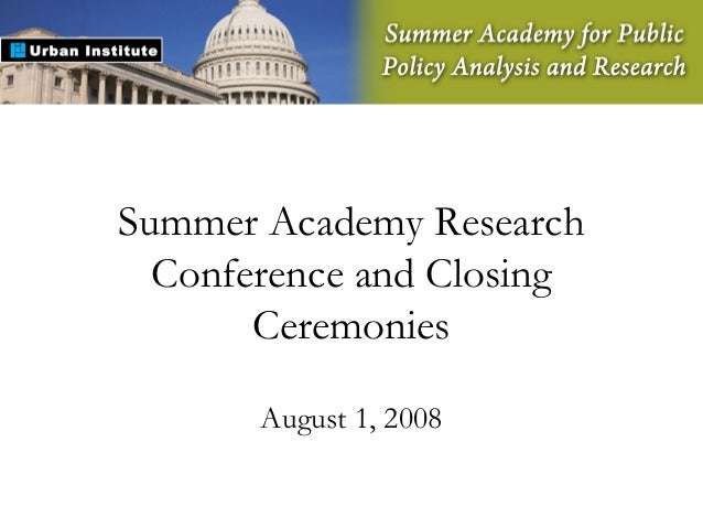 Summer Academy Research Conference and Closing Ceremonies August 1, 2008