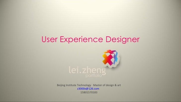 User Experience Designer Beijing Institute Technology  Master of design & art [email_address]   15801570183