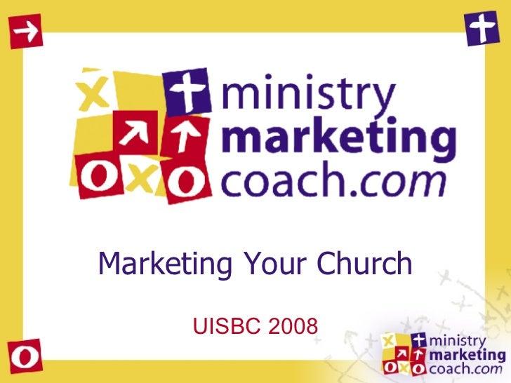 Marketing Your Church UISBC 2008