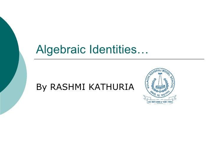 Algebraic Identities… By RASHMI KATHURIA