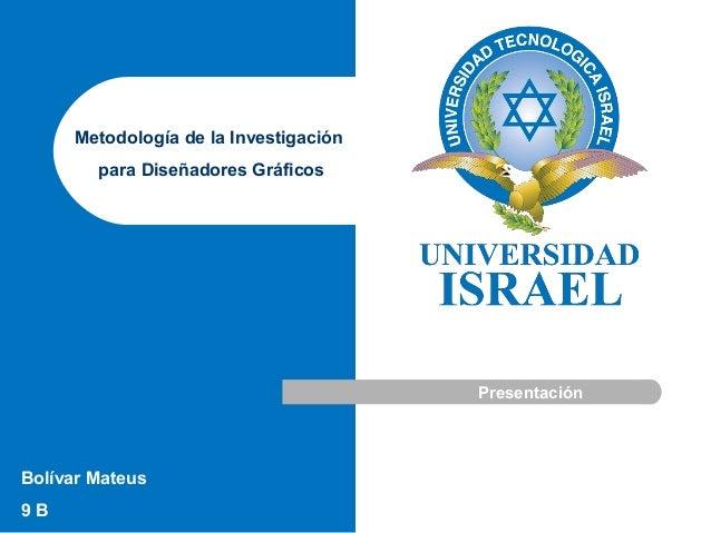 Bolívar Mateus 9 B Metodología de la Investigación para Diseñadores Gráficos Presentación