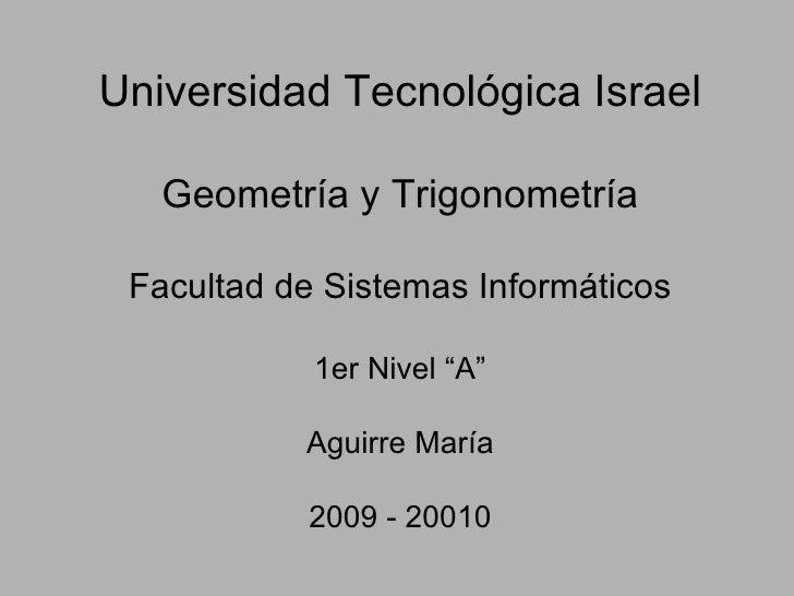 """Universidad Tecnológica Israel Geometría y Trigonometría Facultad de Sistemas Informáticos 1er Nivel """"A"""" Aguirre María 200..."""