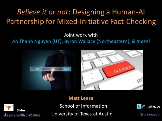 Believe it or not: Designing a Human-AI Partnership for Mixed-Initiative Fact-Checking Joint work with An Thanh Nguyen (UT...