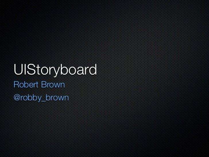 UIStoryboardRobert Brown@robby_brown