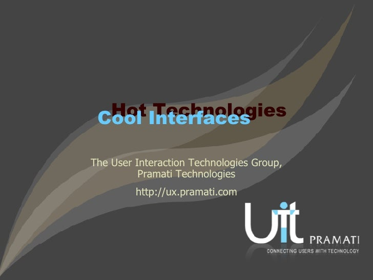 The User Interaction Technologies Group, Pramati Technologies http://ux.pramati.com Cool Interfaces Hot Technologies