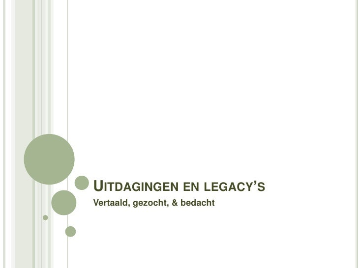 Uitdagingen en legacy's<br />Vertaald, gezocht, & bedacht<br />