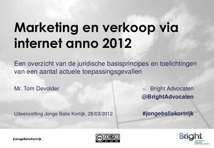 Marketing en verkoop viainternet anno 2012Een overzicht van de juridische basisprincipes en toelichtingenvan een aantal ac...