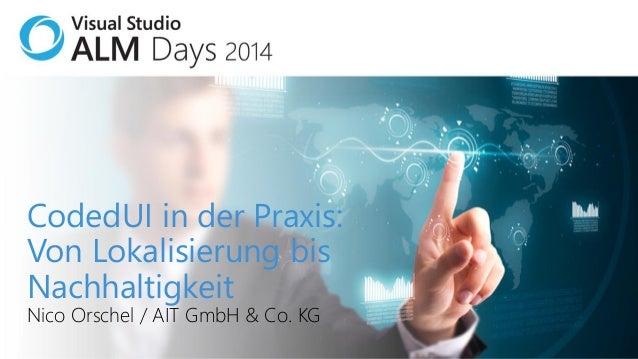 CodedUI in der Praxis: Von Lokalisierung bis Nachhaltigkeit Nico Orschel / AIT GmbH & Co. KG