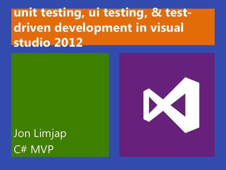 unit testing, ui testing, & test-driven development in visualstudio 2012Jon LimjapC# MVP