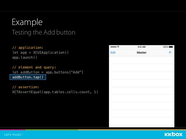 """Example // application: let app = XCUIApplication() app.launch() // element and query: let addButton = app.buttons[""""Add""""] ..."""