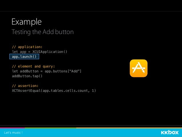 Example Testing the Add button // application: let app = XCUIApplication() app.launch() // element and query: let addButto...
